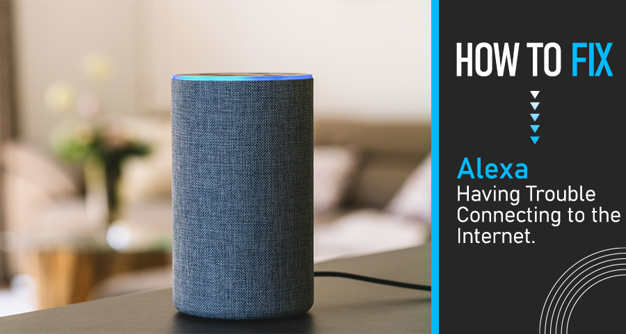 How to Fix Alexa Having Trouble Connecting to the Internet