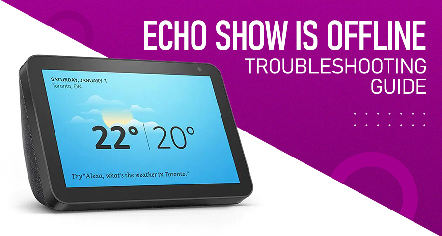 Echo Show is Offline - Troubleshooting Guide