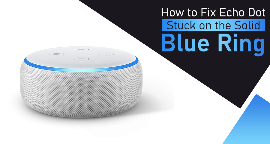 How to Fix Echo Dot Stuck on the Solid Blue Ring