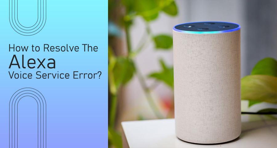 How To Resolve The Alexa Voice Service Error?