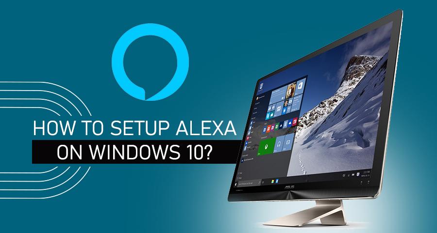 How to Setup Alexa on Windows 10?
