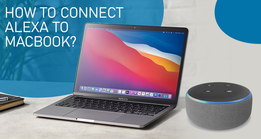 How to Connect Alexa to Macbook?