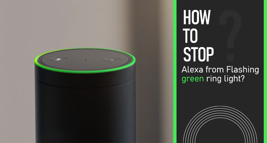 How to Stop Alexa from Flashing Green Ring Light?
