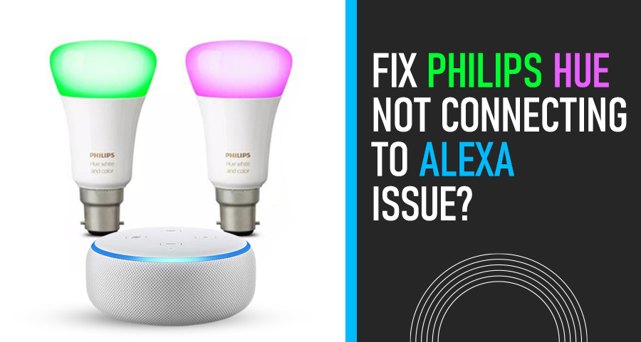 Fix Philips Hue Not Connecting to Alexa Issue?