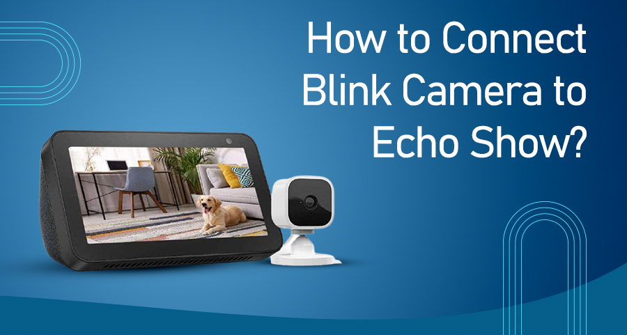 How to Connect Blink Camera to Echo Show?